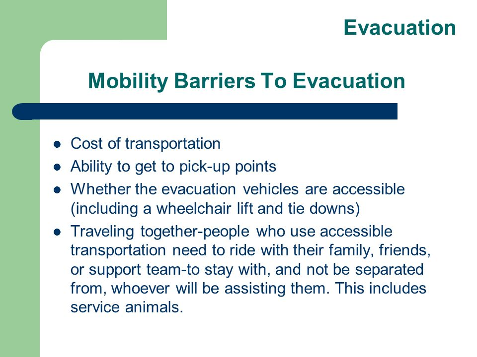 Mobility Barriers To Evacuation Cost of transportation Ability to get to pick-up points Whether the evacuation vehicles are accessible (including a wh