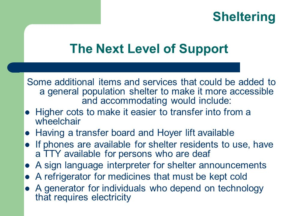 The Next Level of Support Some additional items and services that could be added to a general population shelter to make it more accessible and accomm