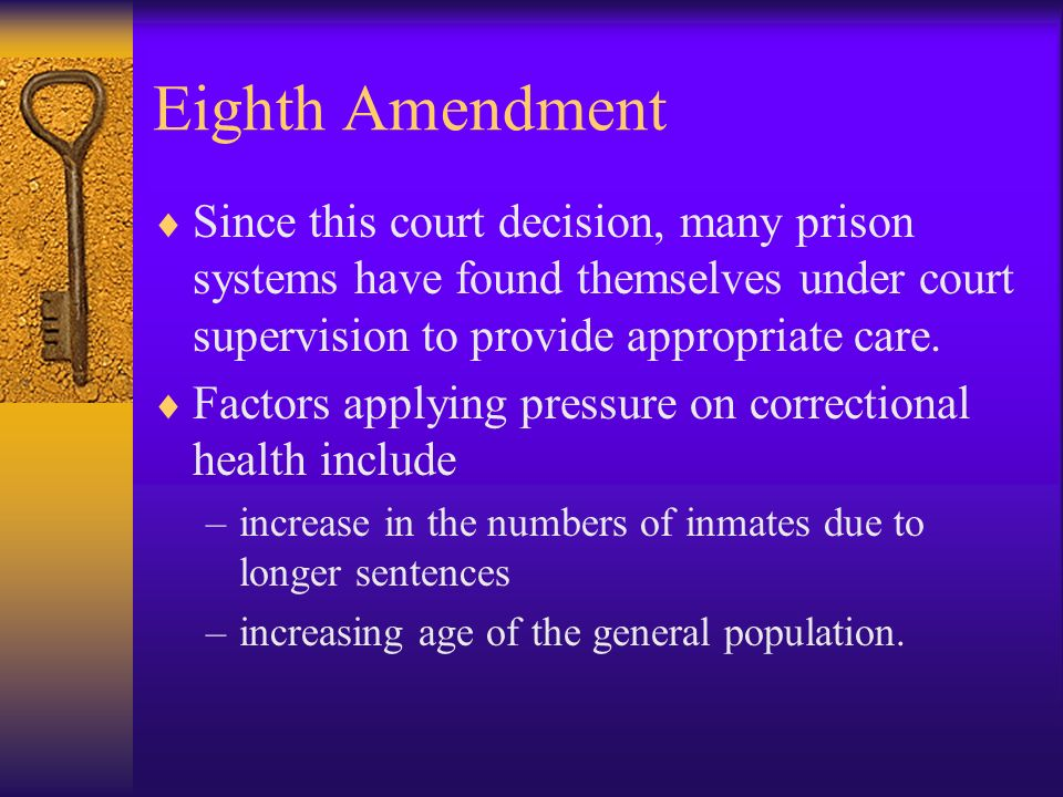 Eighth Amendment Since this court decision, many prison systems have found themselves under court supervision to provide appropriate care.