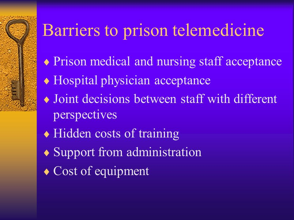 Barriers to prison telemedicine Prison medical and nursing staff acceptance Hospital physician acceptance Joint decisions between staff with different perspectives Hidden costs of training Support from administration Cost of equipment