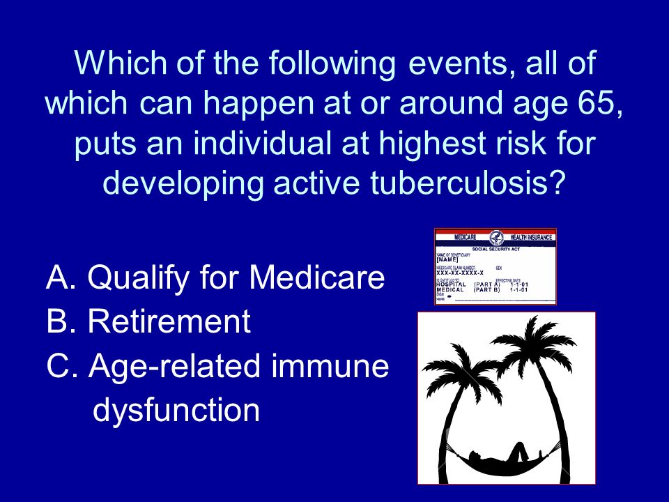 Which of the following events, all of which can happen at or around age 65, puts an individual at highest risk for developing active tuberculosis? A.