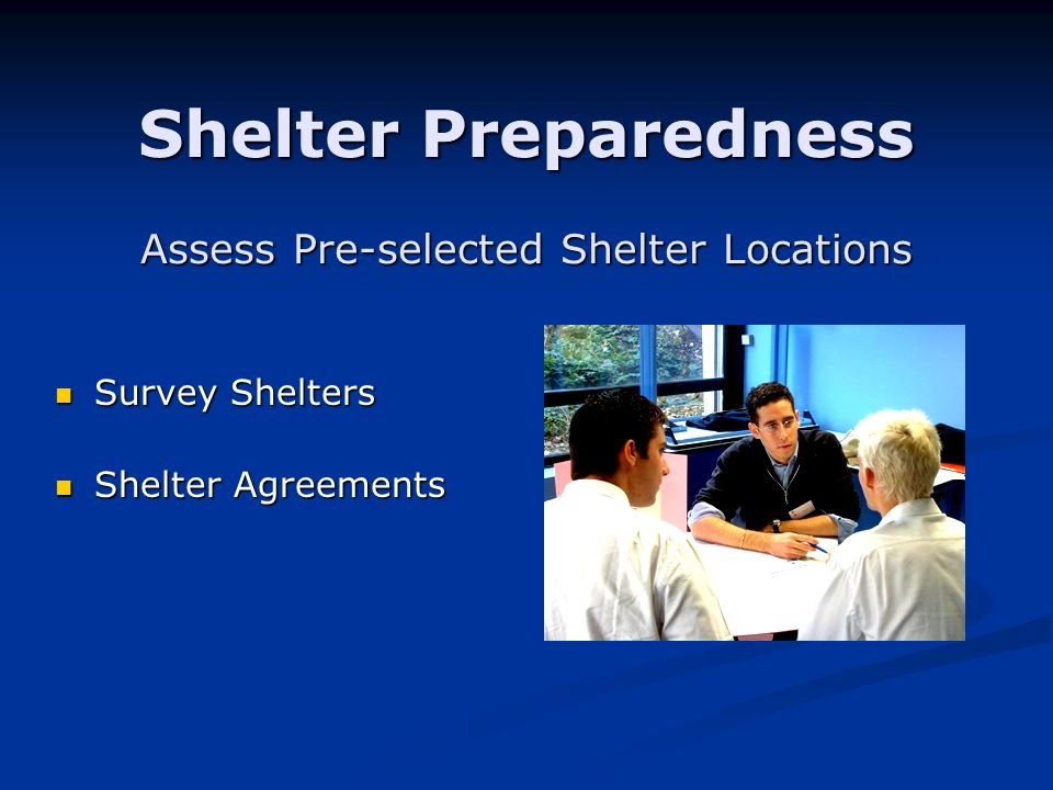 Shelter Preparedness Assess Pre-selected Shelter Locations Survey Shelters Survey Shelters Shelter Agreements Shelter Agreements