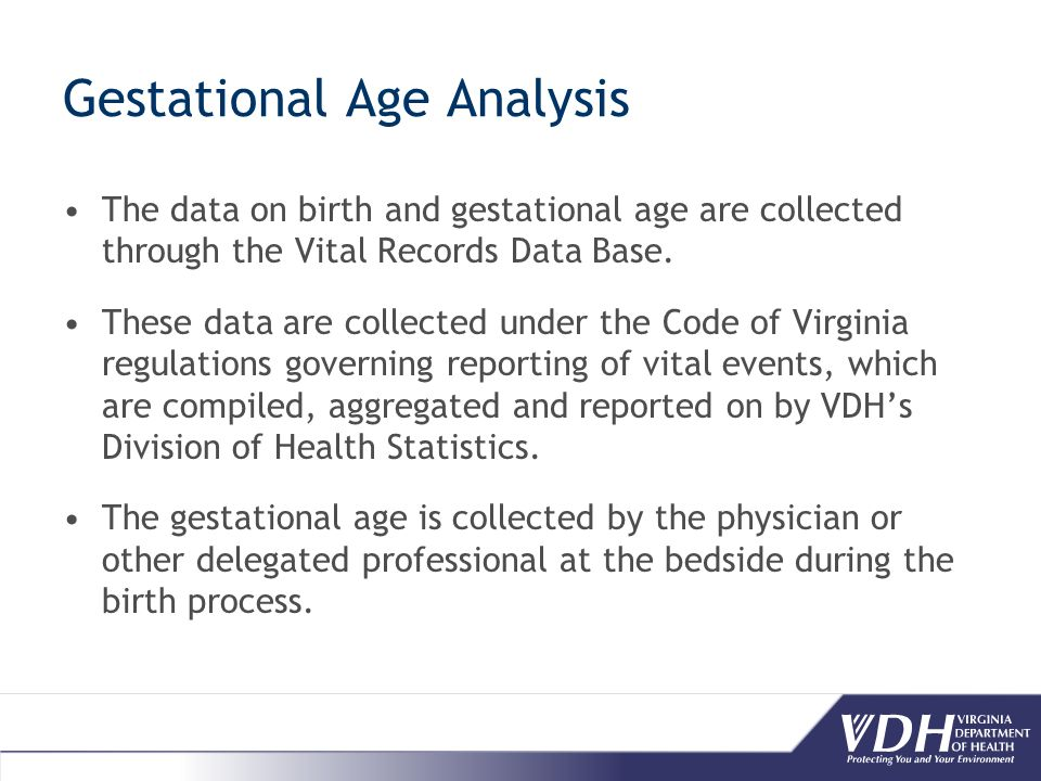 Gestational Age Analysis The data on birth and gestational age are collected through the Vital Records Data Base.