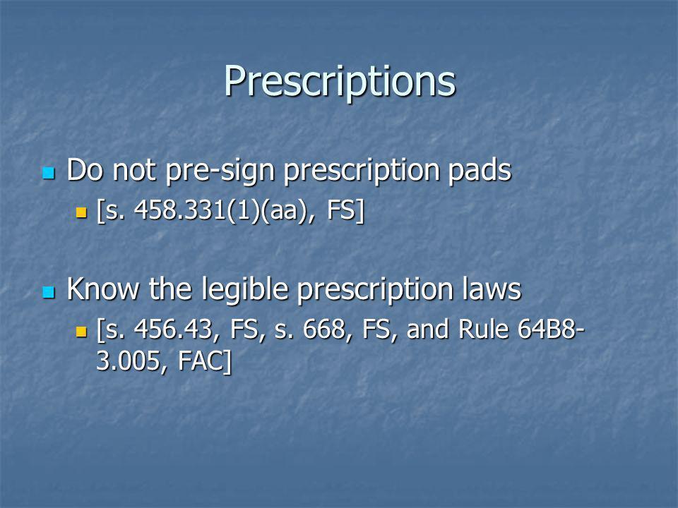 Prescriptions Do not pre-sign prescription pads Do not pre-sign prescription pads [s. 458.331(1)(aa), FS] [s. 458.331(1)(aa), FS] Know the legible pre