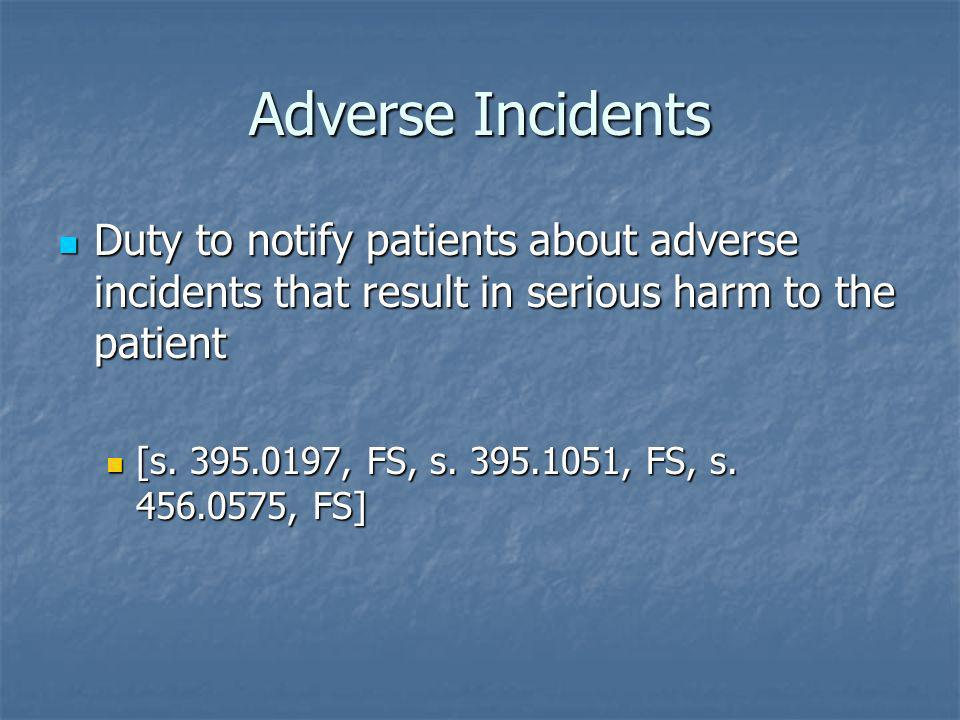 Adverse Incidents Duty to notify patients about adverse incidents that result in serious harm to the patient Duty to notify patients about adverse inc