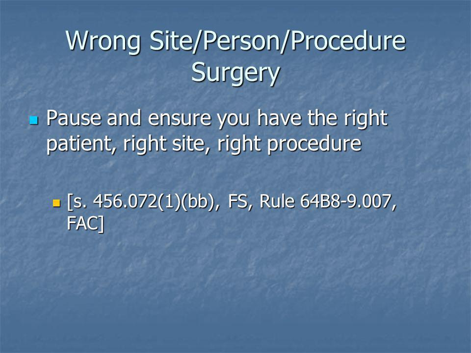 Wrong Site/Person/Procedure Surgery Pause and ensure you have the right patient, right site, right procedure Pause and ensure you have the right patie