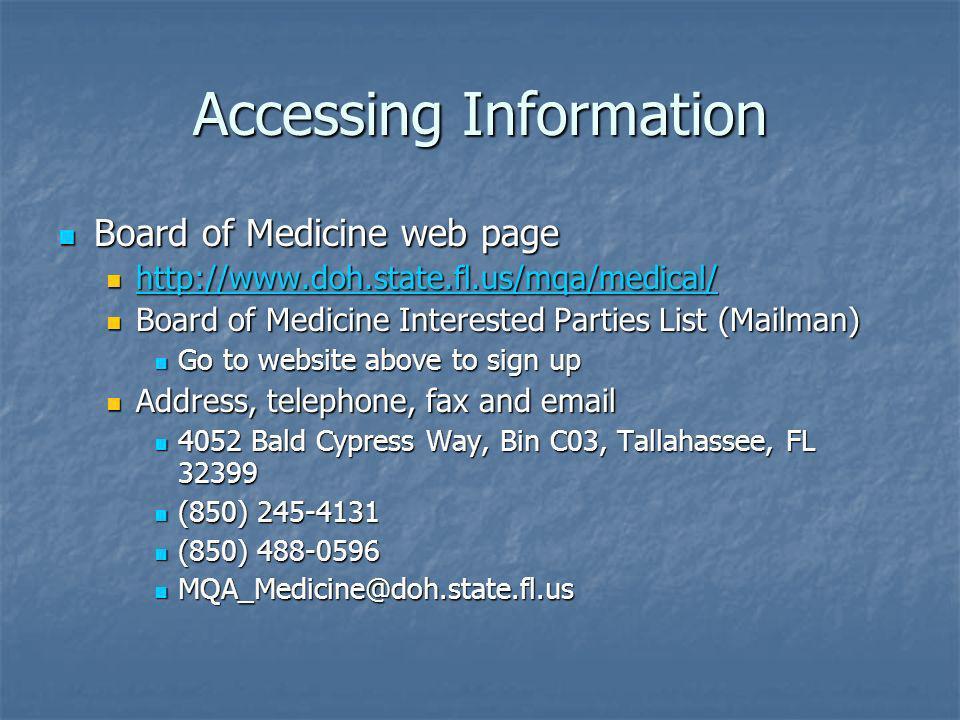 Accessing Information Board of Medicine web page Board of Medicine web page http://www.doh.state.fl.us/mqa/medical/ http://www.doh.state.fl.us/mqa/med