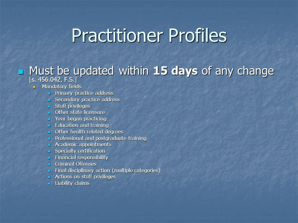 Practitioner Profiles Must be updated within 15 days of any change [s. 456.042, F.S.] Must be updated within 15 days of any change [s. 456.042, F.S.]