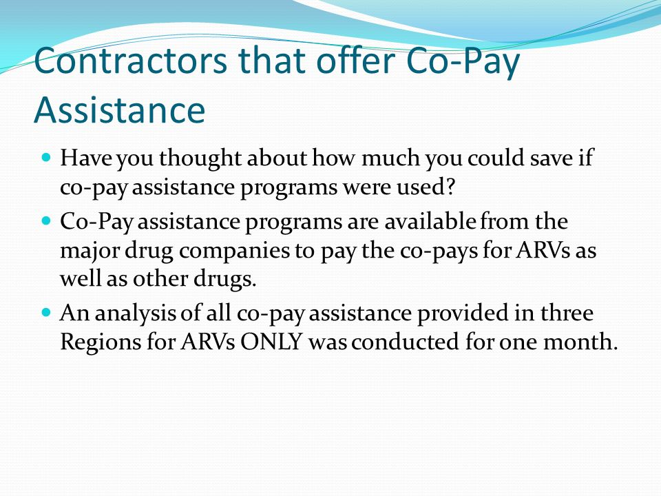 Contractors that offer Co-Pay Assistance Have you thought about how much you could save if co-pay assistance programs were used.