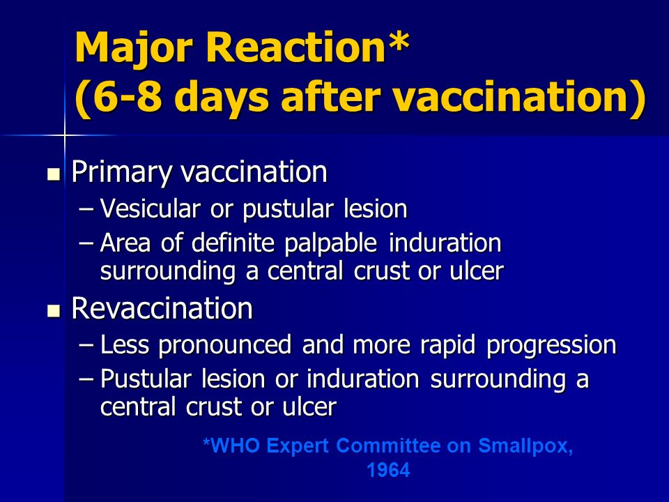 Major Reaction* (6-8 days after vaccination) Primary vaccination Primary vaccination –Vesicular or pustular lesion –Area of definite palpable indurati