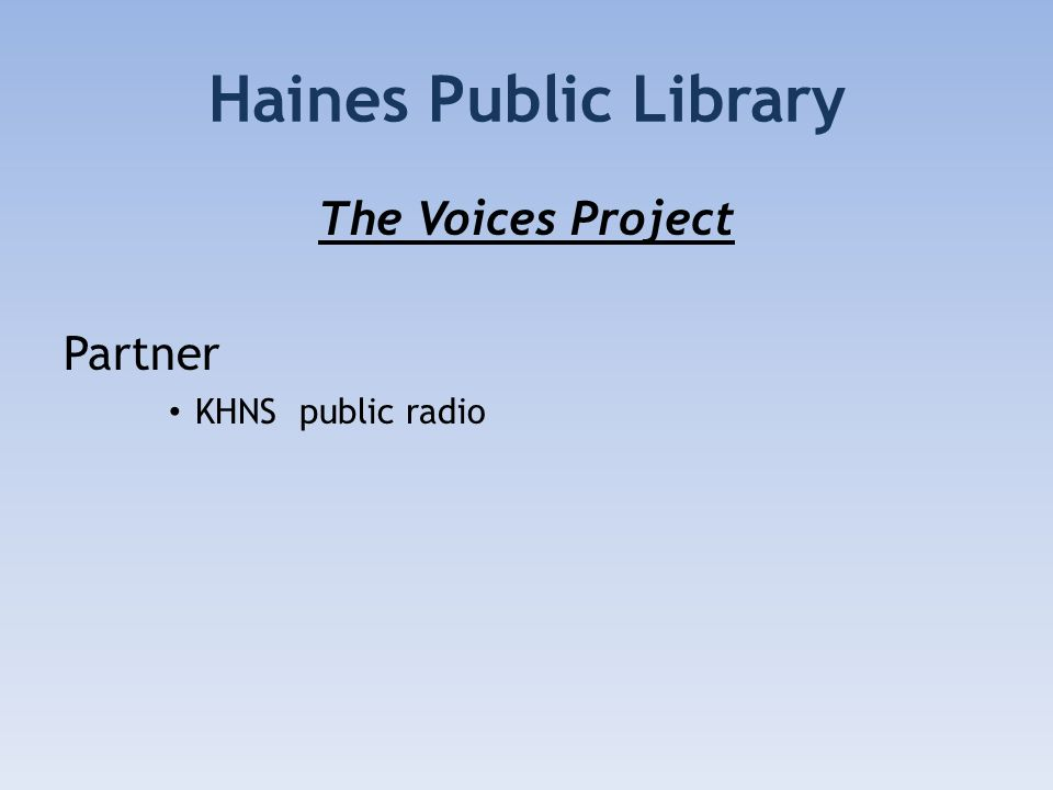 Haines Public Library The Voices Project Partner KHNS public radio