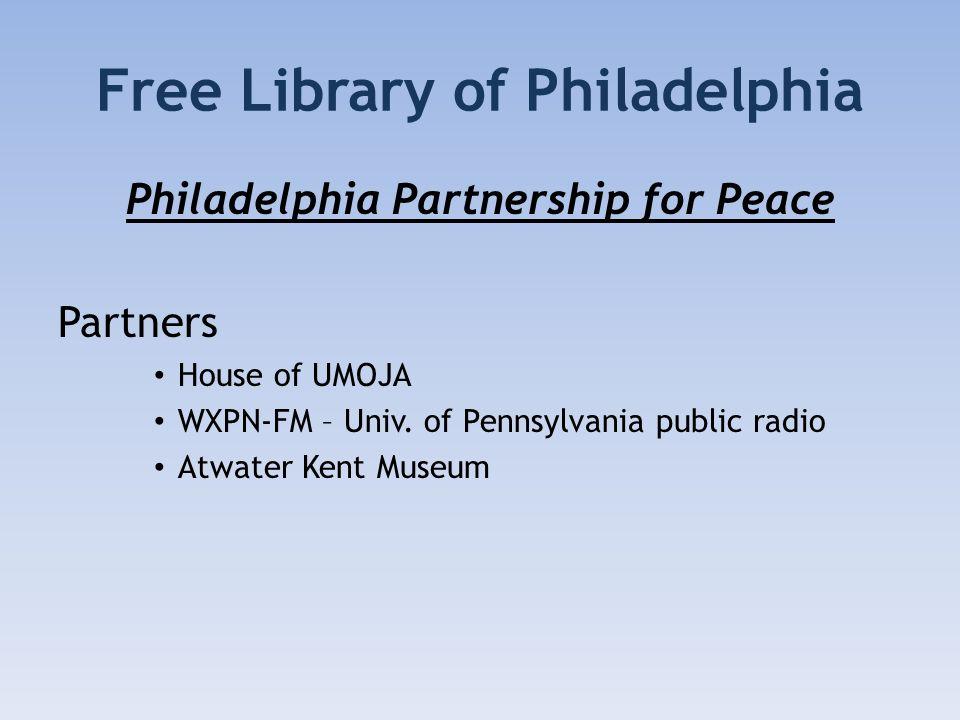 Free Library of Philadelphia Philadelphia Partnership for Peace Partners House of UMOJA WXPN-FM – Univ. of Pennsylvania public radio Atwater Kent Muse