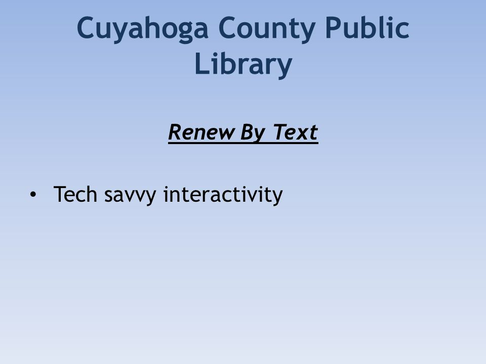 Cuyahoga County Public Library Renew By Text Tech savvy interactivity