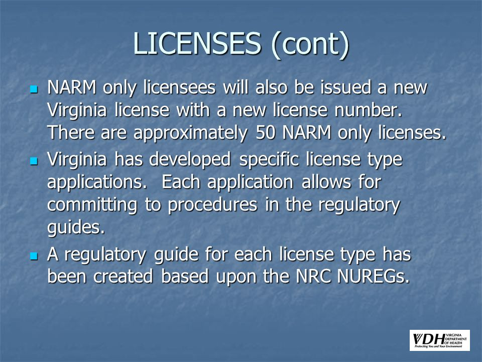 LICENSES (cont) NARM only licensees will also be issued a new Virginia license with a new license number. There are approximately 50 NARM only license