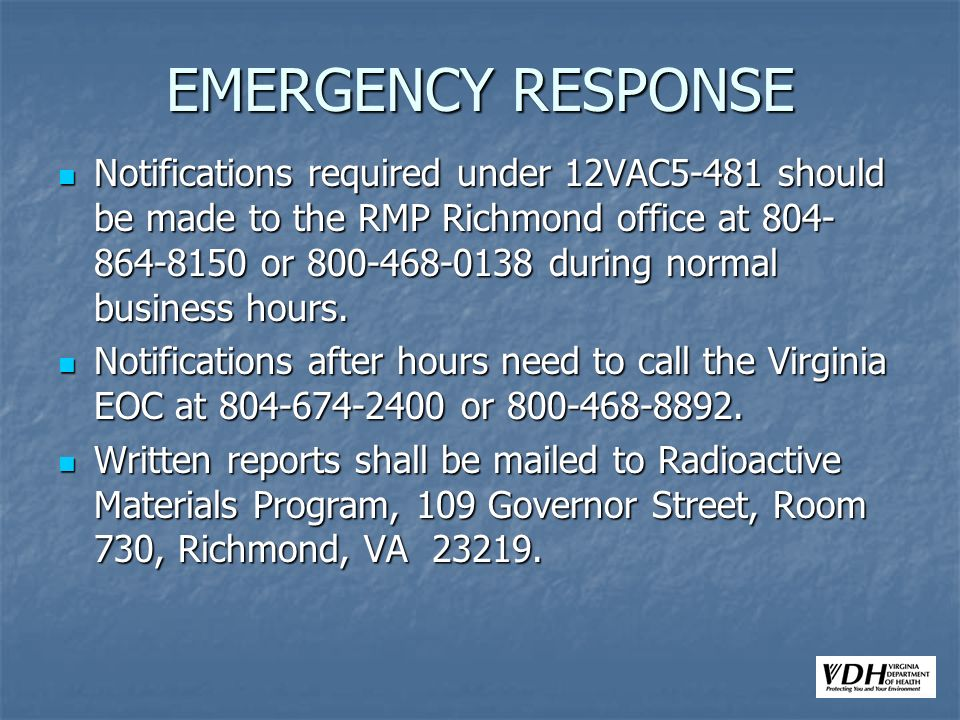 EMERGENCY RESPONSE Notifications required under 12VAC5-481 should be made to the RMP Richmond office at 804- 864-8150 or 800-468-0138 during normal bu