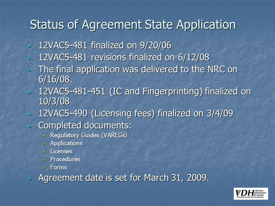 Status of Agreement State Application 12VAC5-481 finalized on 9/20/06 12VAC5-481 finalized on 9/20/06 12VAC5-481 revisions finalized on 6/12/08 12VAC5
