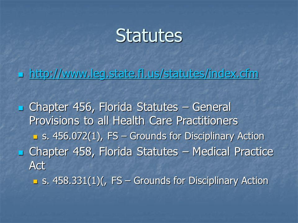 Statutes http://www.leg.state.fl.us/statutes/index.cfm http://www.leg.state.fl.us/statutes/index.cfm http://www.leg.state.fl.us/statutes/index.cfm Chapter 456, Florida Statutes – General Provisions to all Health Care Practitioners Chapter 456, Florida Statutes – General Provisions to all Health Care Practitioners s.