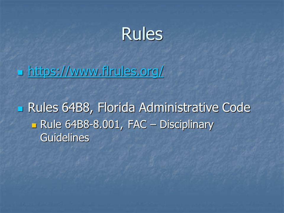Rules https://www.flrules.org/ https://www.flrules.org/ https://www.flrules.org/ Rules 64B8, Florida Administrative Code Rules 64B8, Florida Administrative Code Rule 64B8-8.001, FAC – Disciplinary Guidelines Rule 64B8-8.001, FAC – Disciplinary Guidelines