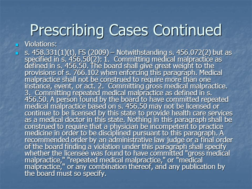 Prescribing Cases Continued Violations: Violations: s. 458.331(1)(t), FS (2009) – Notwithstanding s. 456.072(2) but as specified in s. 456.50(2): 1. C