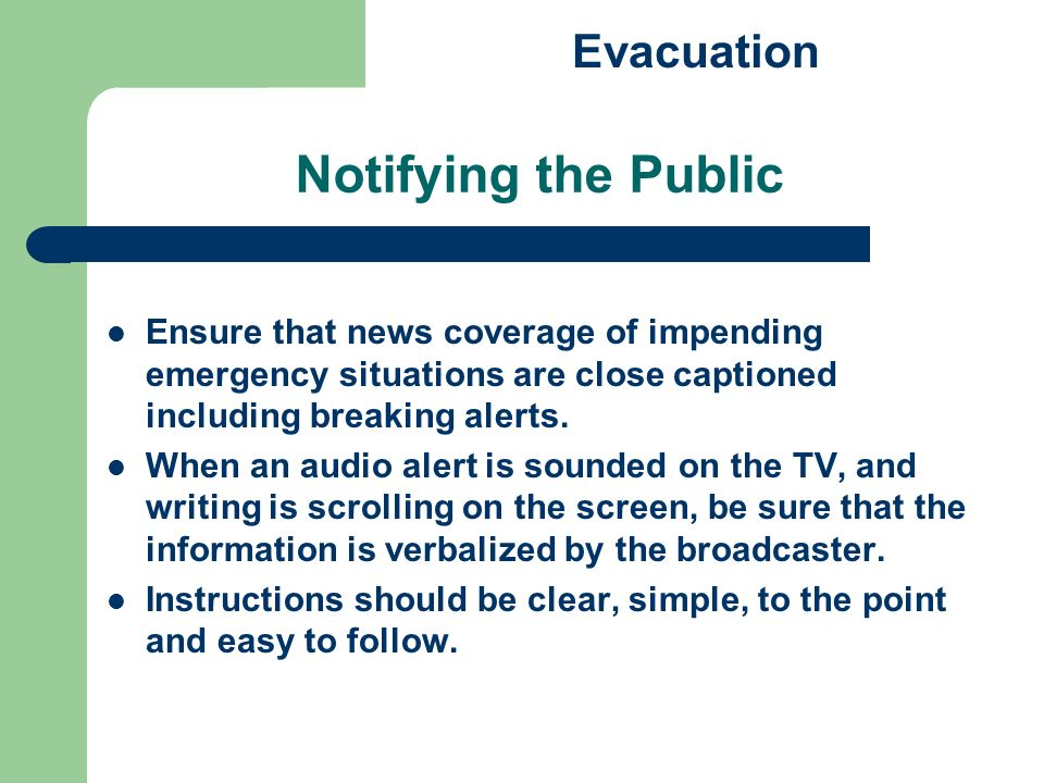 Notifying the Public Ensure that news coverage of impending emergency situations are close captioned including breaking alerts.