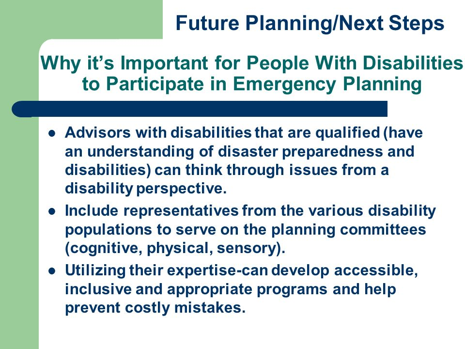 Why its Important for People With Disabilities to Participate in Emergency Planning Advisors with disabilities that are qualified (have an understandi