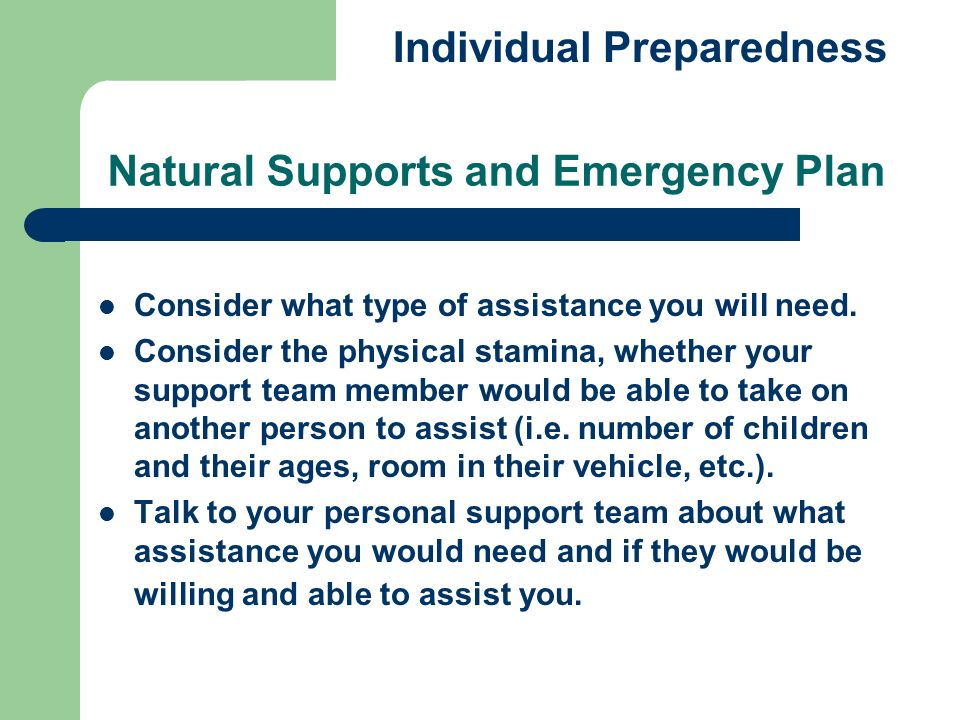 Natural Supports and Emergency Plan Consider what type of assistance you will need. Consider the physical stamina, whether your support team member wo