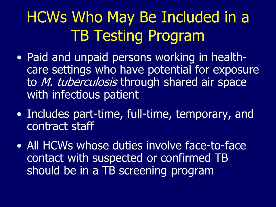 HCWs Who May Be Included in a TB Testing Program Paid and unpaid persons working in health- care settings who have potential for exposure to M. tuberc