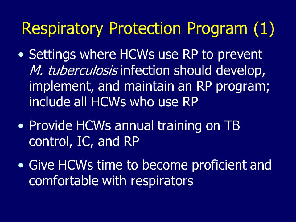 Respiratory Protection Program (1) Settings where HCWs use RP to prevent M. tuberculosis infection should develop, implement, and maintain an RP progr