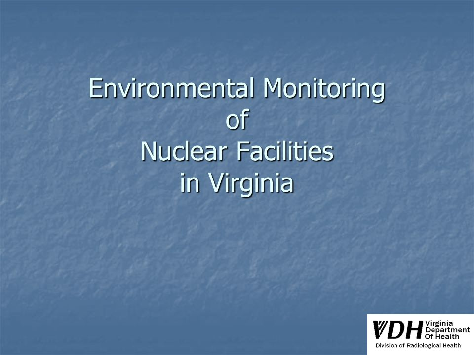Environmental Monitoring of Nuclear Facilities in Virginia