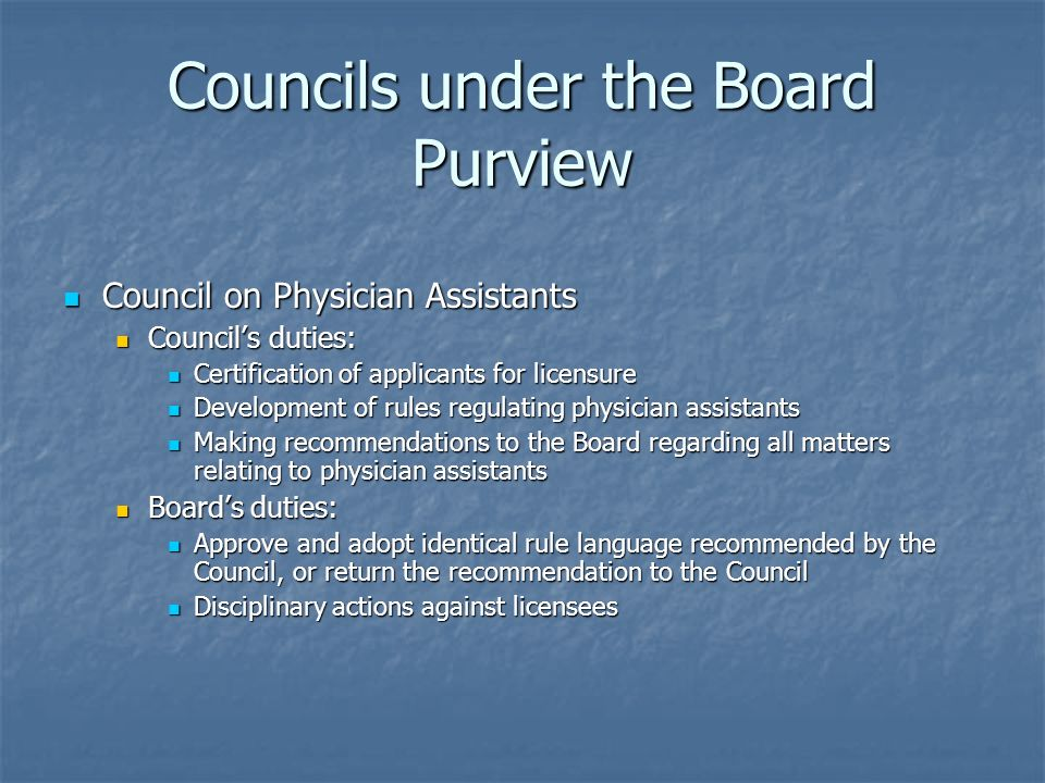 Councils under the Board Purview Council on Physician Assistants Council on Physician Assistants Councils duties: Councils duties: Certification of ap
