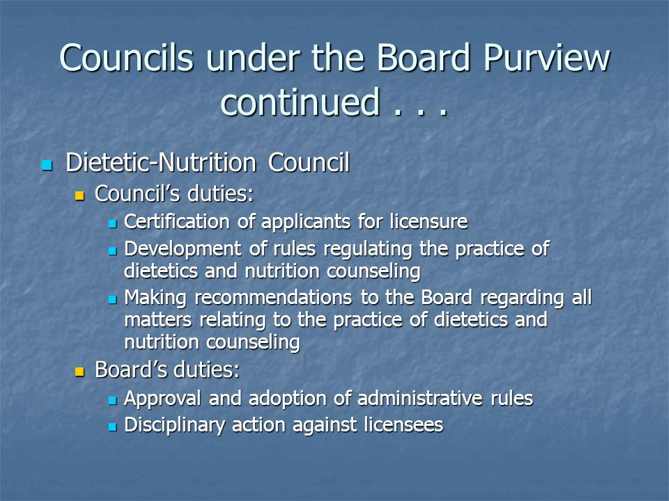 Councils under the Board Purview continued... Dietetic-Nutrition Council Dietetic-Nutrition Council Councils duties: Councils duties: Certification of
