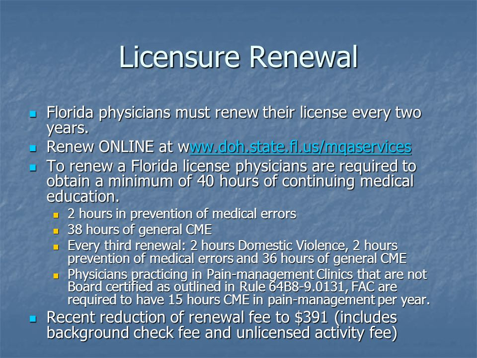 Licensure Renewal Florida physicians must renew their license every two years. Florida physicians must renew their license every two years. Renew ONLI
