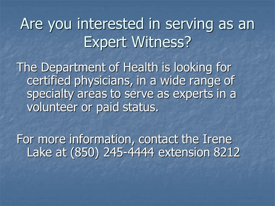 Are you interested in serving as an Expert Witness? The Department of Health is looking for certified physicians, in a wide range of specialty areas t