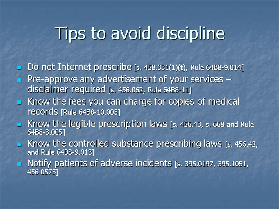 Tips to avoid discipline Do not Internet prescribe [s. 458.331(1)(t), Rule 64B8-9.014] Do not Internet prescribe [s. 458.331(1)(t), Rule 64B8-9.014] P