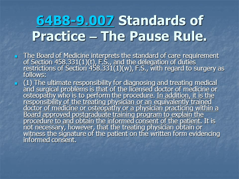 64B8-9.00764B8-9.007 Standards of Practice – The Pause Rule. 64B8-9.007 The Board of Medicine interprets the standard of care requirement of Section 4