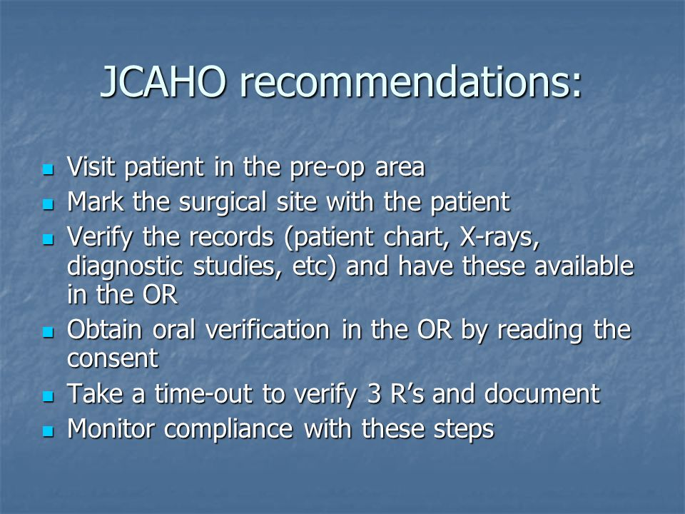 JCAHO recommendations: Visit patient in the pre-op area Visit patient in the pre-op area Mark the surgical site with the patient Mark the surgical sit