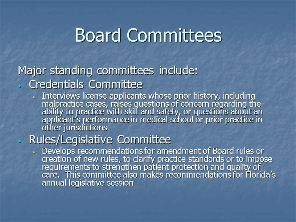 Board Committees Major standing committees include: Credentials Committee Credentials Committee Interviews license applicants whose prior history, inc