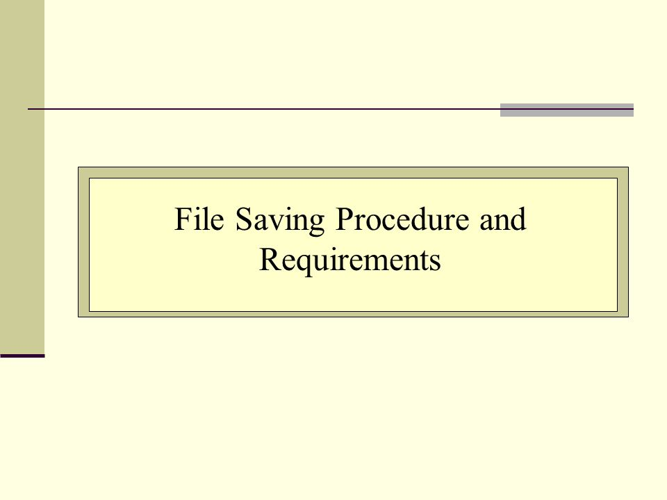 File Saving Procedure and Requirements