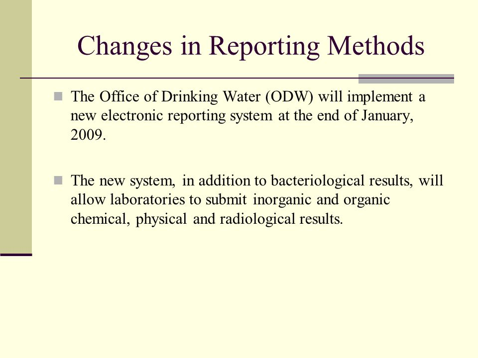 Changes in Reporting Methods We have selected an Environmental Protection Agency (EPA) developed application: SDWIS/Lab to State 2.0.