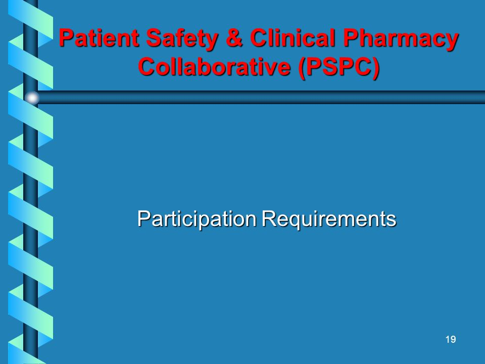 19 Patient Safety & Clinical Pharmacy Collaborative (PSPC) Participation Requirements