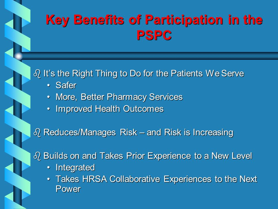 Key Benefits of Participation in the PSPC b Its the Right Thing to Do for the Patients We Serve SaferSafer More, Better Pharmacy ServicesMore, Better