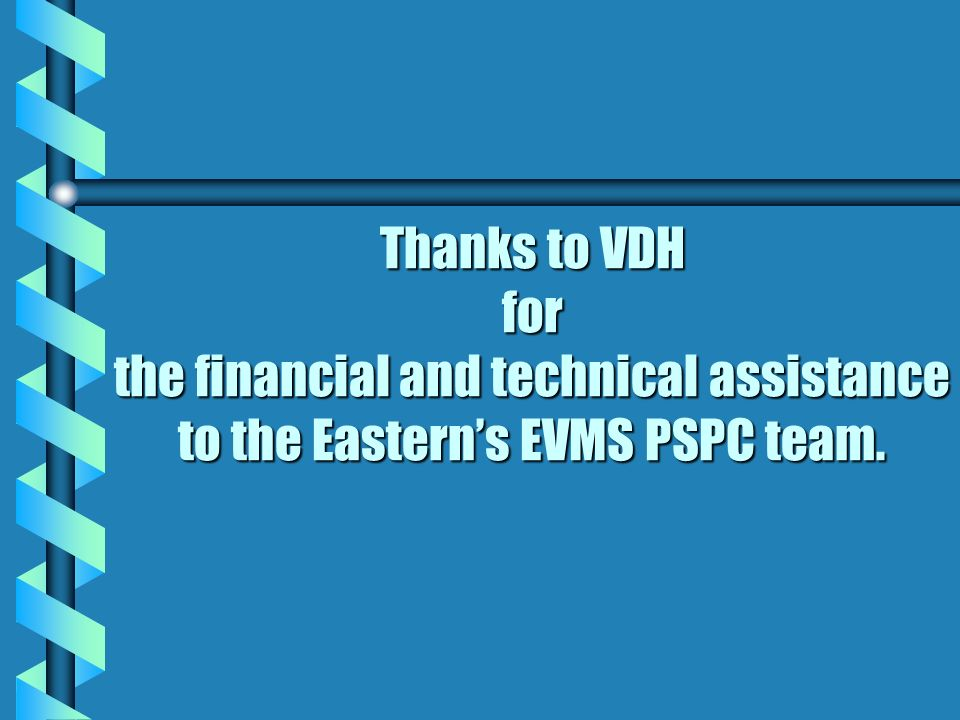 Thanks to VDH for the financial and technical assistance to the Easterns EVMS PSPC team.