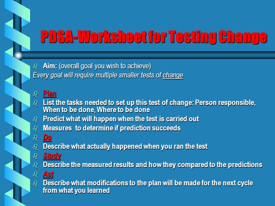 PDSA-Worksheet for Testing Change b Aim: (overall goal you wish to achieve) Every goal will require multiple smaller tests of change b Plan b List the
