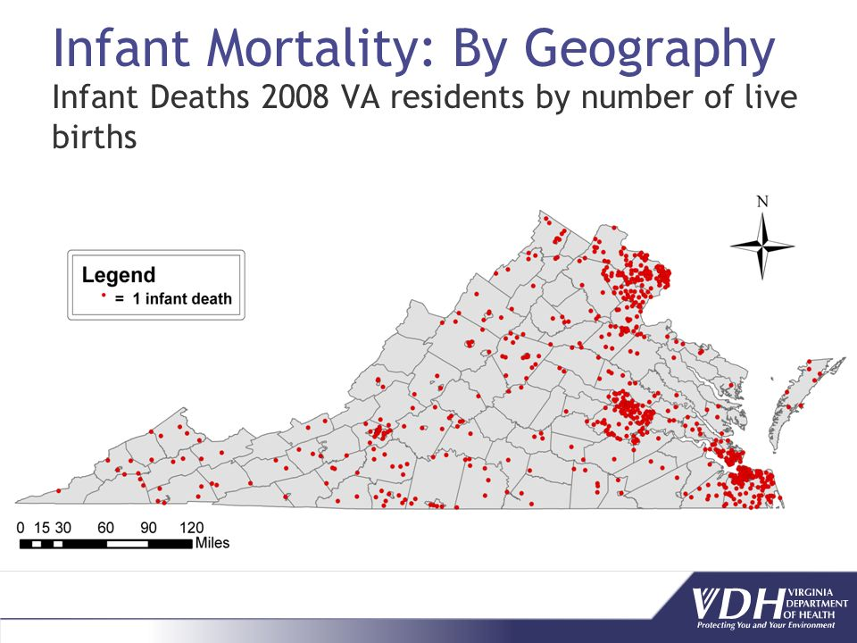 Infant Mortality: By Geography Infant Deaths 2008 VA residents by number of live births