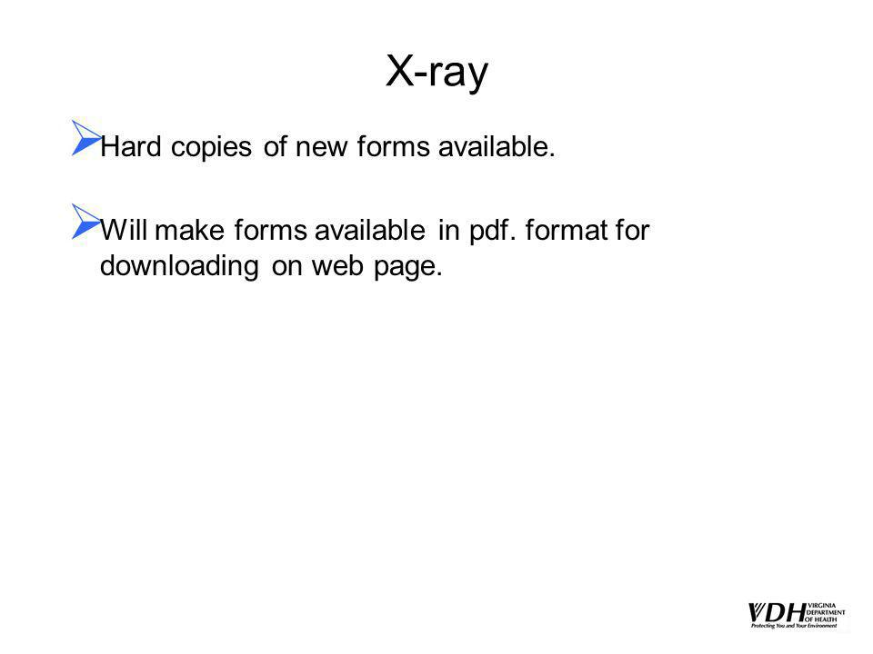 X-ray Hard copies of new forms available.Will make forms available in pdf.
