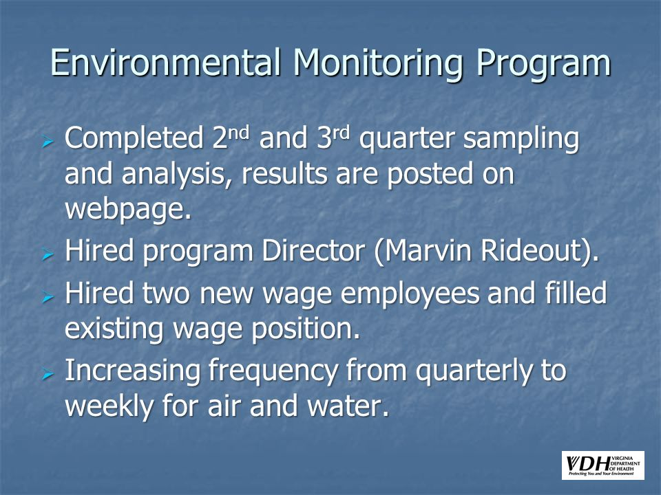 Environmental Monitoring Program Completed 2 nd and 3 rd quarter sampling and analysis, results are posted on webpage.