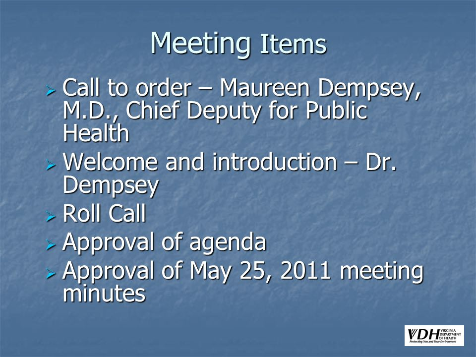 Call to order – Maureen Dempsey, M.D., Chief Deputy for Public Health Call to order – Maureen Dempsey, M.D., Chief Deputy for Public Health Welcome and introduction – Dr.