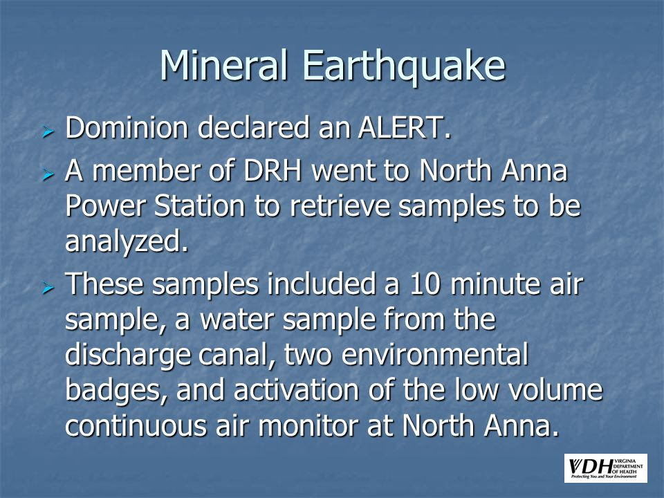 Mineral Earthquake Dominion declared an ALERT. Dominion declared an ALERT. A member of DRH went to North Anna Power Station to retrieve samples to be