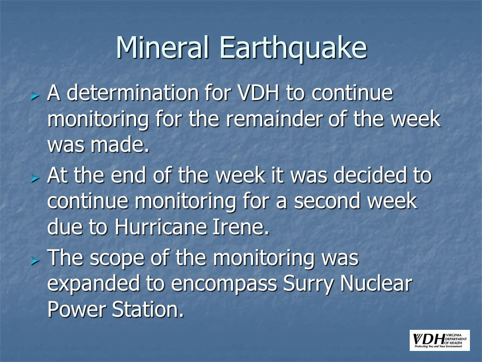Mineral Earthquake A determination for VDH to continue monitoring for the remainder of the week was made.