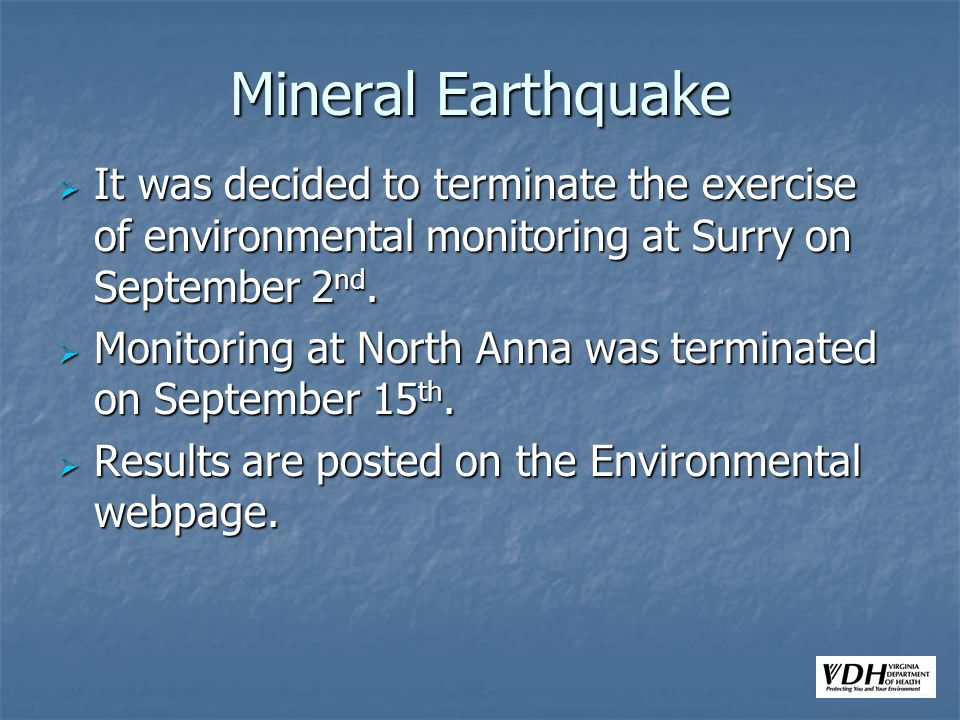 Mineral Earthquake It was decided to terminate the exercise of environmental monitoring at Surry on September 2 nd.
